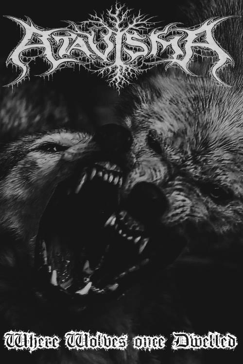 "Atavisma - ""Where Wolves Once Dwelled"""