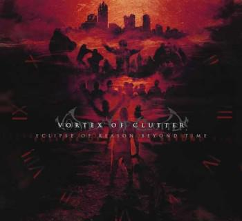 Vortex Of Clutter - Eclipse Of Reason Beyond Time