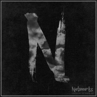 Networks - Enough To Save Us